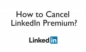 How To Cancel Linkedin Premium?